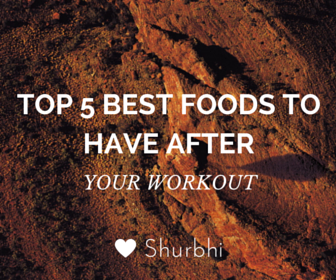 Top 5 best foods to have after your workout