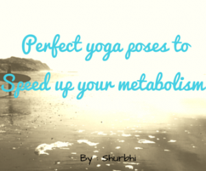 Perfect yoga poses to speed up your metabolism